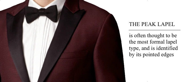 Peak lapels are thought to be the most formal lapel, and can be identified by its pointed edge