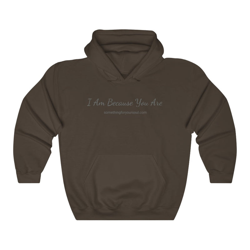 I AM BECAUSE YOU ARE Unisex Heavy Blend™ Hooded Sweatshirt