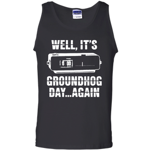 CustomCat Apparel Cotton Tank Top / Black / S Well it's groundhog day again t-shirt