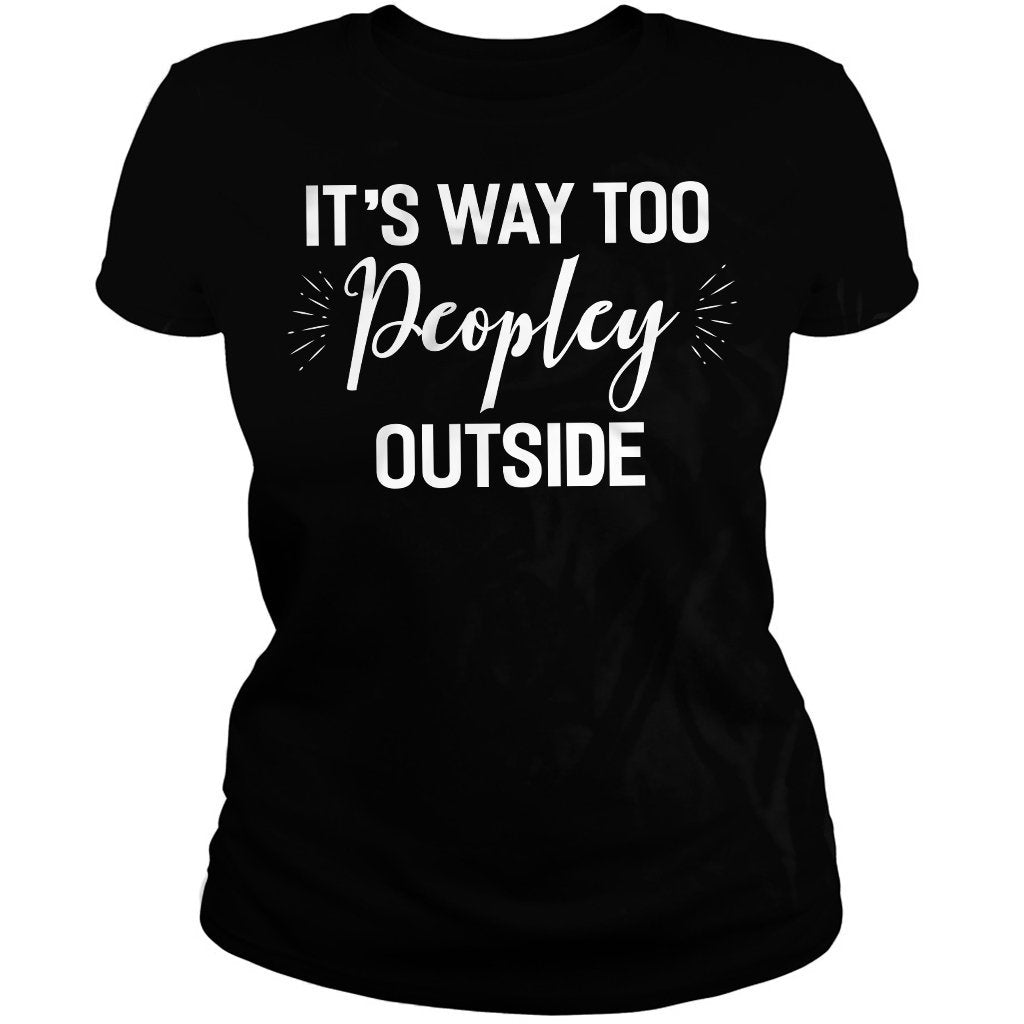 CustomCat Apparel Gildan Ladies' 5.3 oz. T-Shirt / Black / S Women It's Way Too Peopley Outside Letter Print Tops Short Sleeve Graphic Novelty Tee T-Shirt