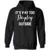 CustomCat Apparel Gildan Pullover Hoodie 8 oz. / Black / S Women It's Way Too Peopley Outside Letter Print Tops Short Sleeve Graphic Novelty Tee T-Shirt