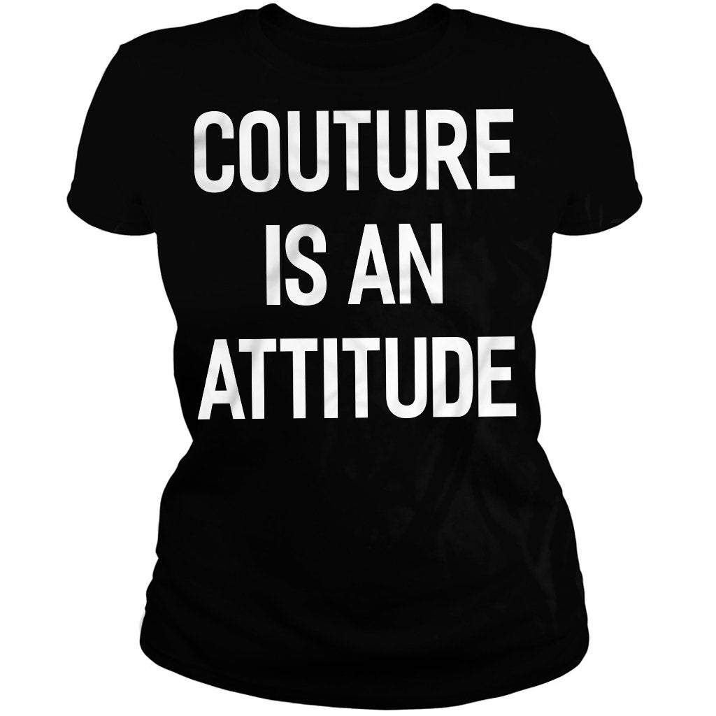 CustomCat Apparel Ladies' T-Shirt / Black / S Couture Is An Attitude T-Shirt For Women