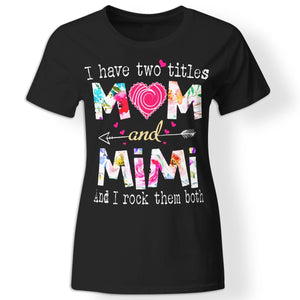 CustomCat Apparel Ladies' T-Shirt / Black / S I have two tittles mom and mimi t-shirt