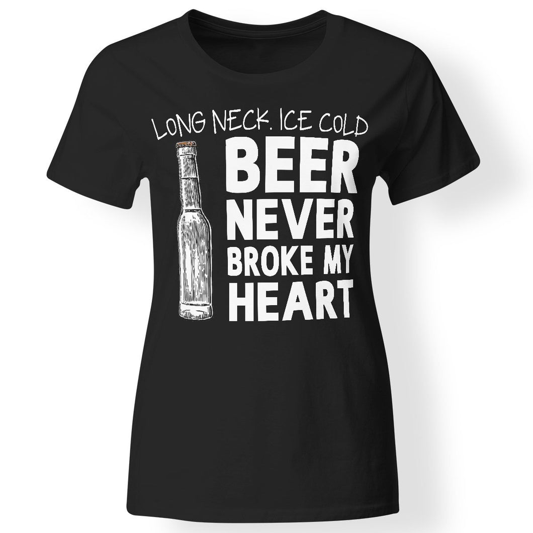 CustomCat Apparel Ladies' T-Shirt / Black / S Long Neck Ice Cold Beer Never Broke My Heart T-Shirt