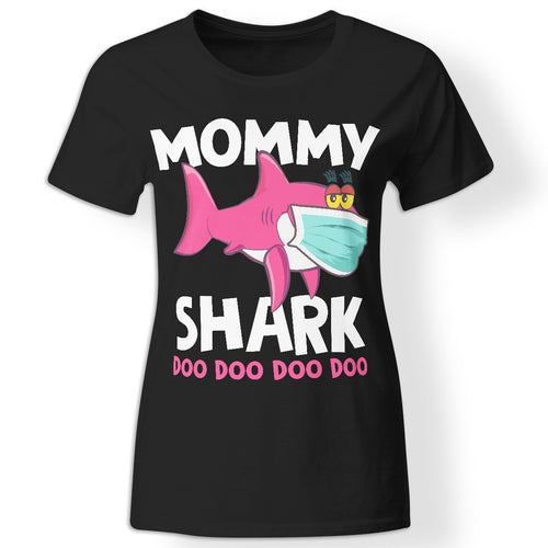 CustomCat Apparel Ladies' T-Shirt / Black / S Mothers day quarantine 2020 gift idea for mom mommy shark doo doo t-shirt