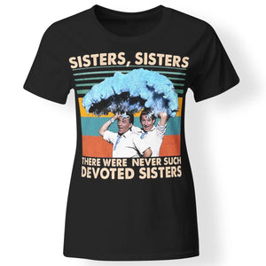 CustomCat Apparel Ladies' T-Shirt / Black / S sisters-sisters there were-never such devoted-sisters T-Shirt