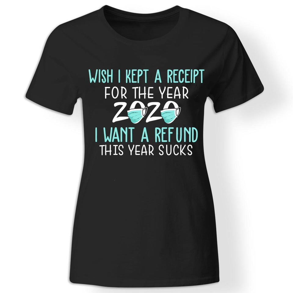 CustomCat Apparel Ladies' T-Shirt / Black / S Wish I kept a receipt for the year 2020 I want a refund t-shirt for women