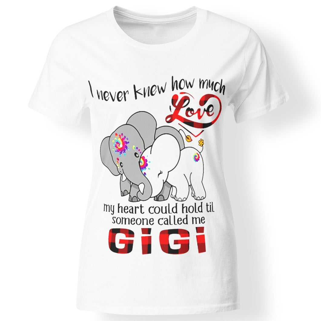 CustomCat Apparel Ladies' T-Shirt / White / S I never knew how much love my heart could hold til someone called me gigi elephant t-shirt