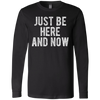 CustomCat Apparel Long Sleeve T-Shirt / Black / S Just be here and now ram dass shirt