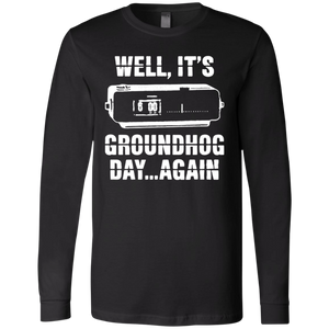CustomCat Apparel Long Sleeve T-Shirt / Black / S Well it's groundhog day again t-shirt