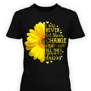 CustomCat Apparel Never let them change me till they cover me in daisies t-shirt