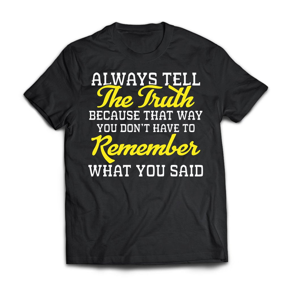 CustomCat Apparel Next Level Premium Short Sleeve T-Shirt / Black / X-Small Always tell the truth you don't have to remember what you said t-shirt