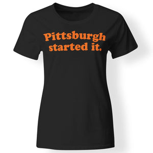 CustomCat Apparel Pittsburgh Started It...We must never forget T-Shirt For Women