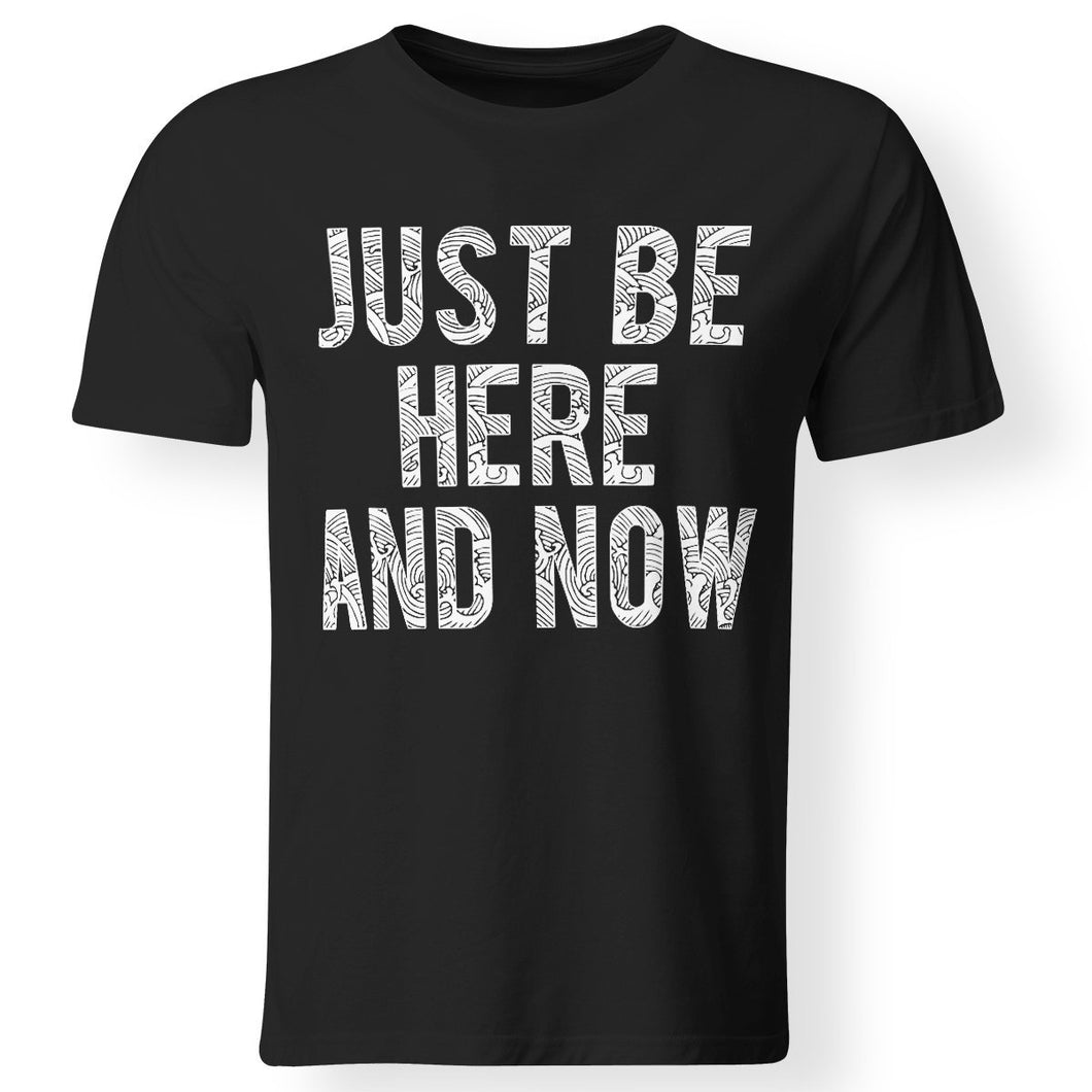 CustomCat Apparel Premium Men T-Shirt / Black / S Just be here and now ram dass shirt