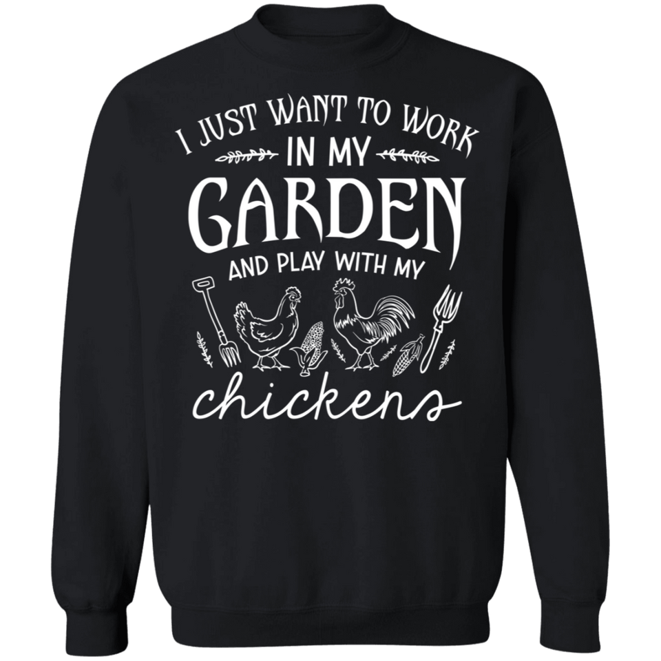 CustomCat Apparel Unisex Crewneck Pullover Sweatshirt / Black / S I just want to work in my garden play with my chickens t-shirt