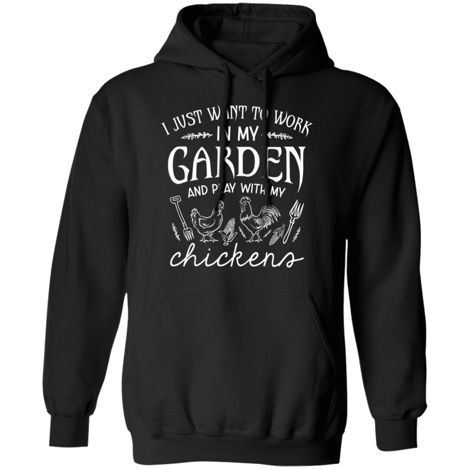 CustomCat Apparel Unisex Pullover Hoodie / Black / S I just want to work in my garden play with my chickens t-shirt
