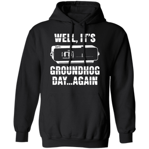 CustomCat Apparel Unisex Pullover Hoodie / Black / S Well it's groundhog day again t-shirt