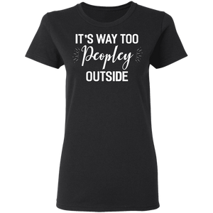 CustomCat Apparel Women It's Way Too Peopley Outside Letter Print Tops Short Sleeve Graphic Novelty Tee T-Shirt