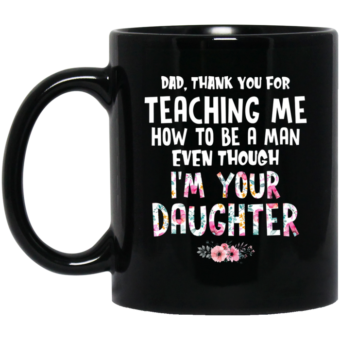Dad Thank You For Teaching Me How To Be A Man Even Though I'm Your Daughter Black Mug Drinkware - Stephen & Kiara
