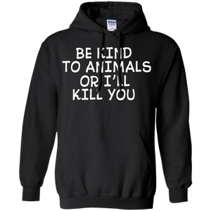 Be Kind to Animals or I'll Kill You Rescue Quote Hoodie Sweatshirts - Stephen & Kiara