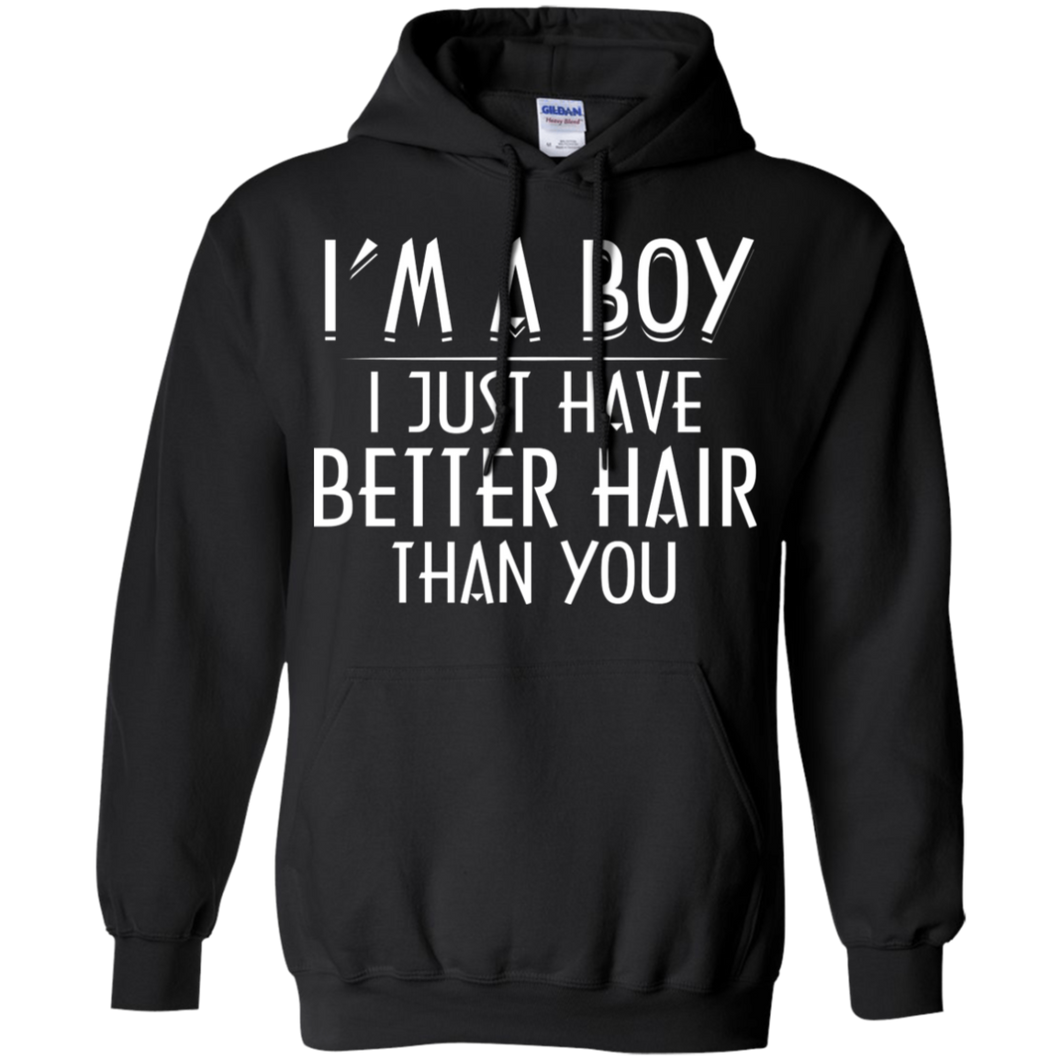 I'm A Boy I Just Have Better Hair Than You Hoodie Sweatshirts - Stephen & Kiara
