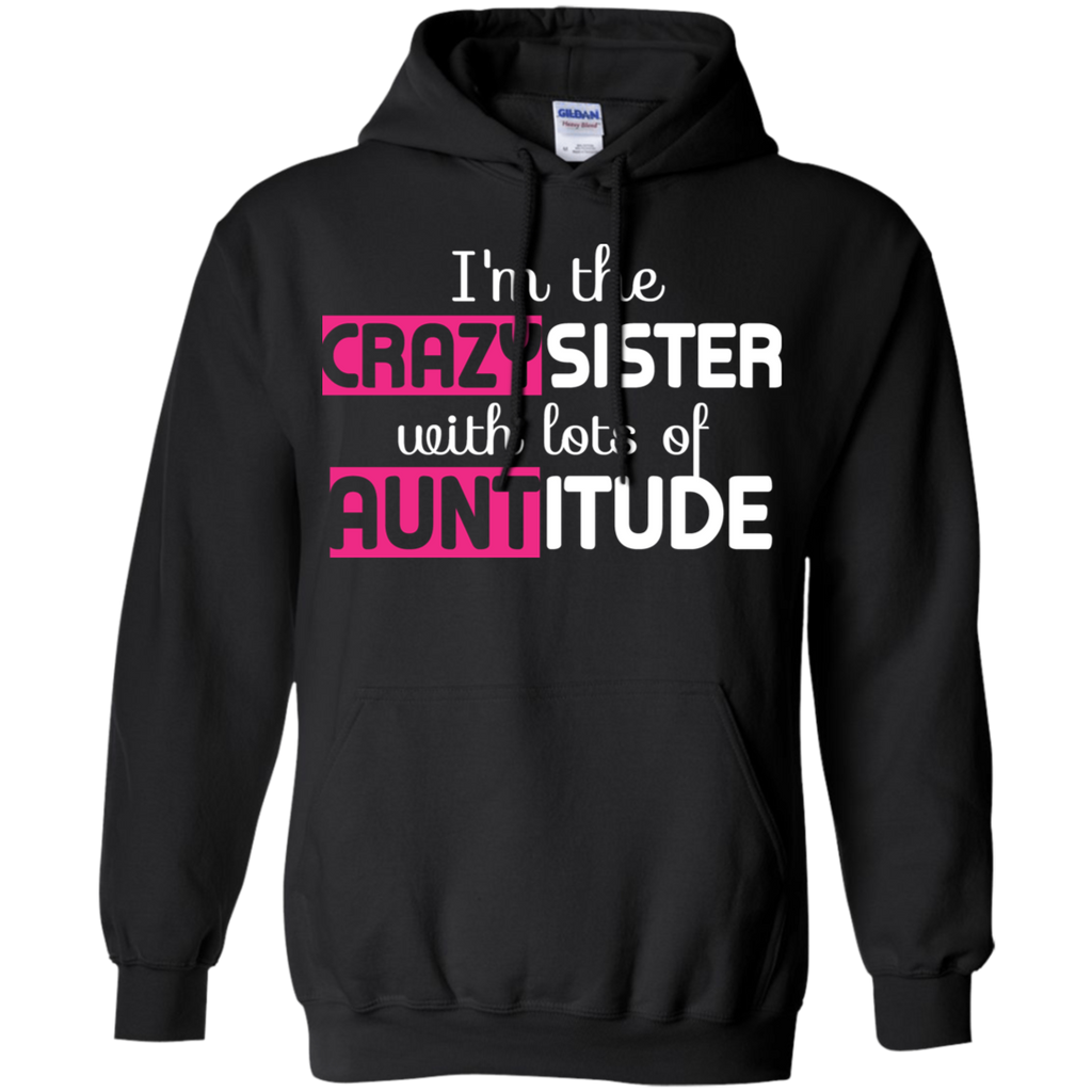 I'm The Crazy Sister With Lots Of Auntitude Hoodie - Stephen & Kiara