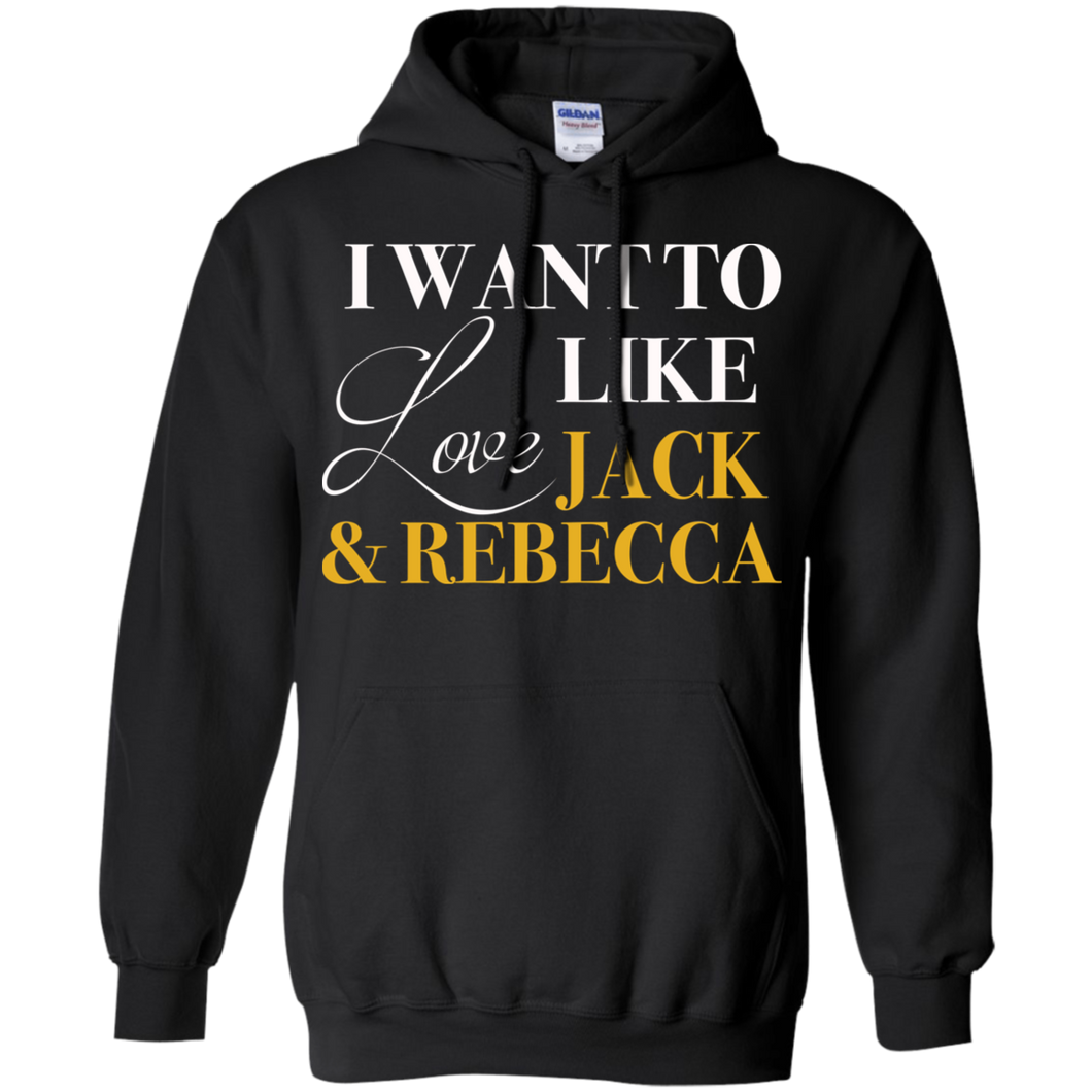 I Want To Love Like Jack & Rebecca Hoodie Sweatshirts - Stephen & Kiara