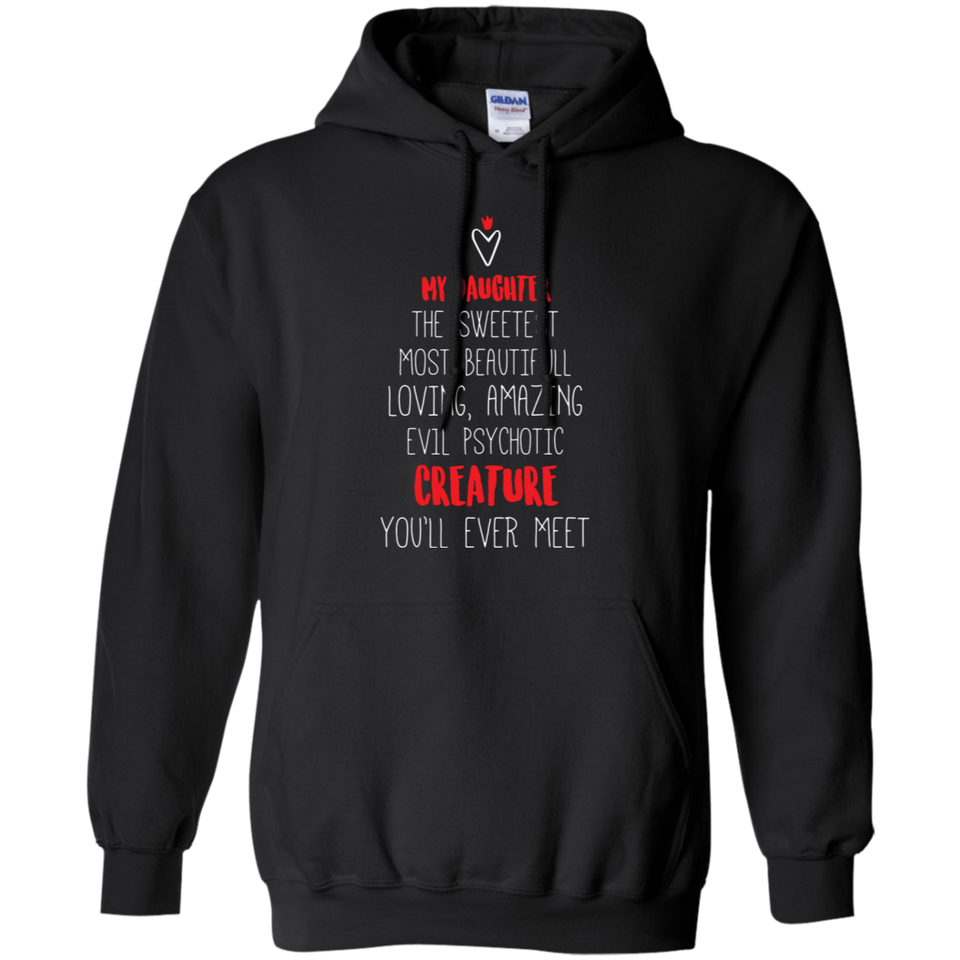 CustomCat Sweatshirts Black / S My Daughter The Sweetest Most Beautiful Loving Amazing Evil Psychotic Creature You'll Ever Meet Hoodie