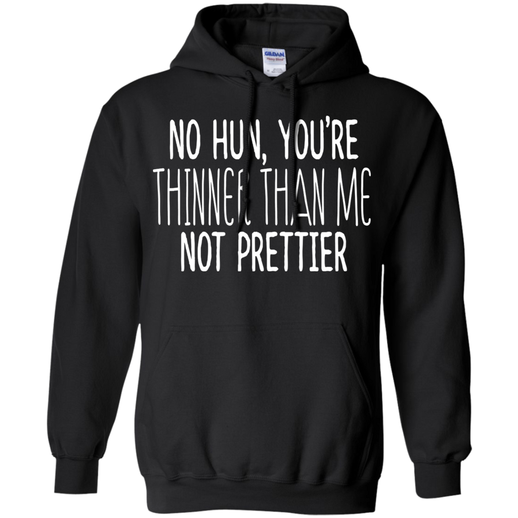 CustomCat Sweatshirts Black / S No Hun You're Thinner Than Me Not Prettier Hoodie