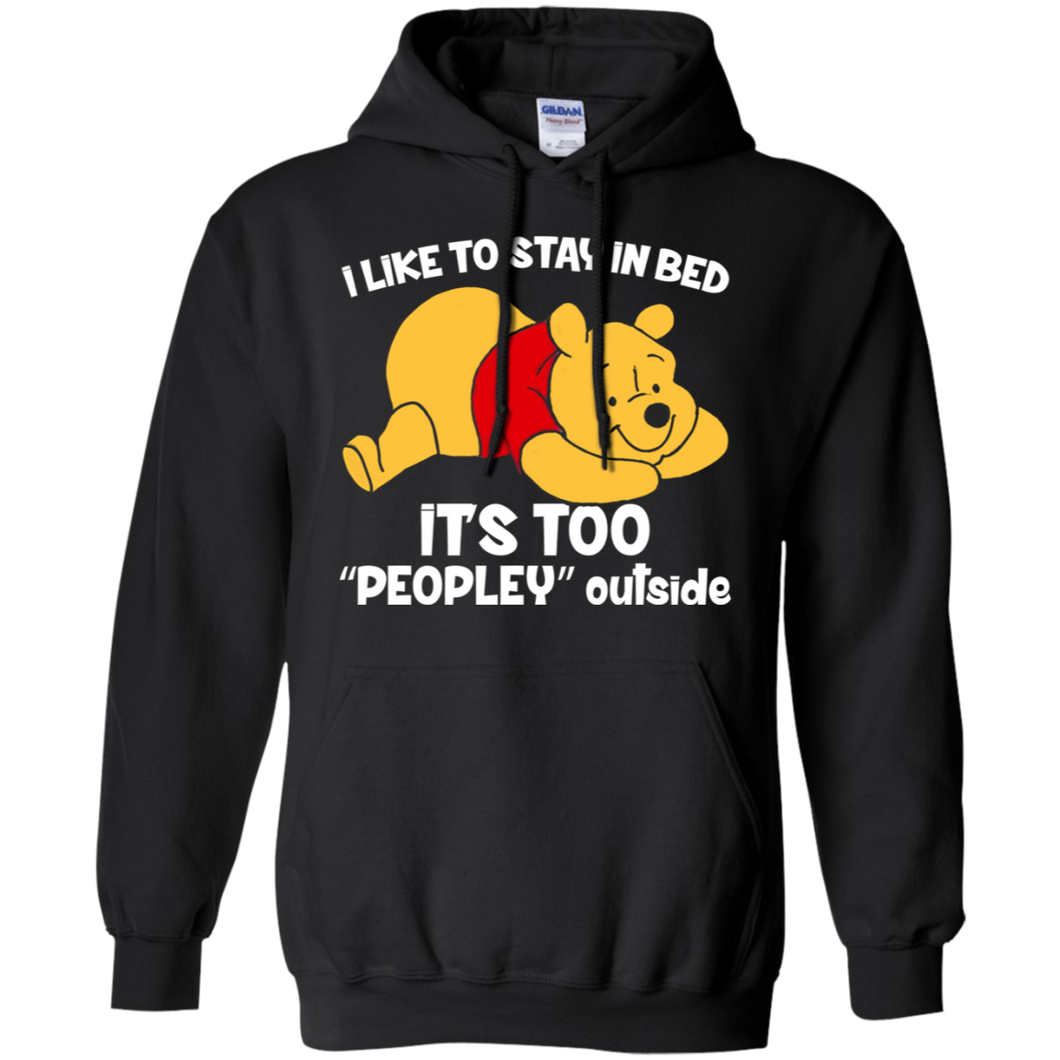 CustomCat Sweatshirts Black / S Pooh Bear I Like to Stay in Bed It's Too Peopley Outside Hoodie