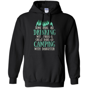 CustomCat Sweatshirts Black / S Some Dads Like Drinking With Friends Great dads Go Camping With Daughter Classic Shirt Unisex Shirt for Women/Men Hoodie