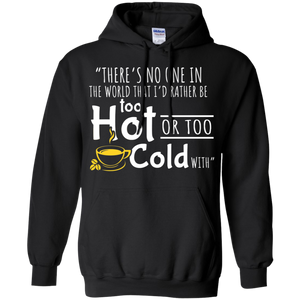 CustomCat Sweatshirts Black / S There's No One In The World That I'd Rather Be Too Hot Hoodie