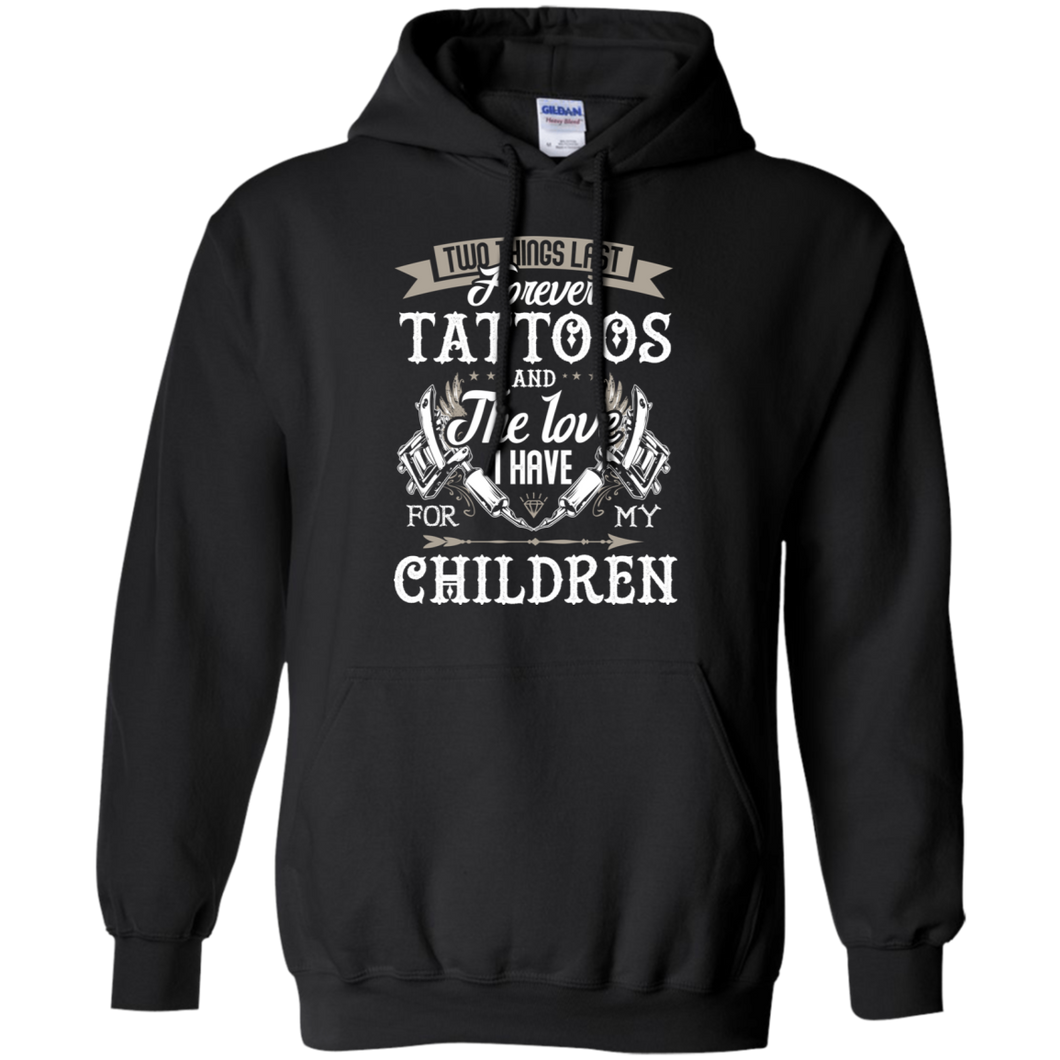 CustomCat Sweatshirts Black / S Two Things Last Forever Tattoos And The Love I Have For My Children Hoodie