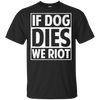 If Dog Dies We Riot Tshirt - Stephen & Kiara