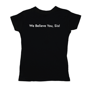 We Believe You, Sis! T-Shirts