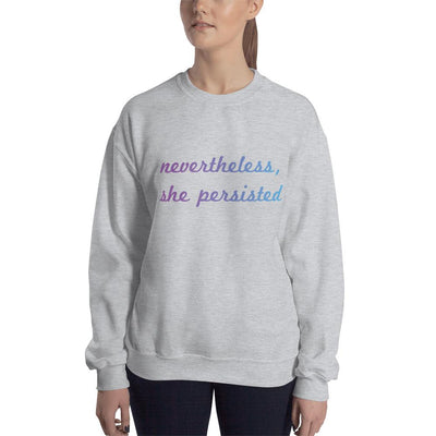 Nevertheless She Persisted Sweatshirt