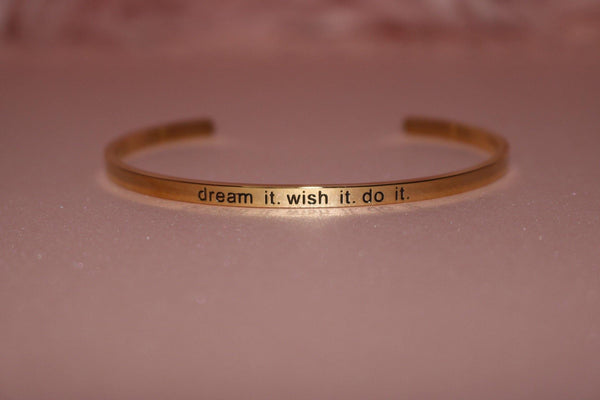 Dream it. Wish it. Do it. | Engraved cuff bangle bracelet