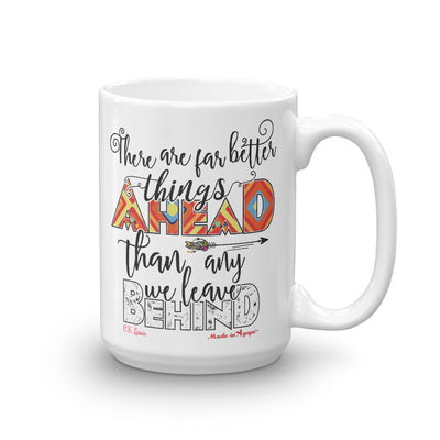 Far Better Things Ahead - Coffee Mug-15oz-Made In Agapé