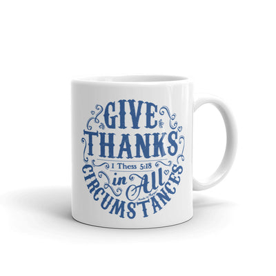 Give Thanks In All Circumstances - Coffee Mug-11oz-Made In Agapé