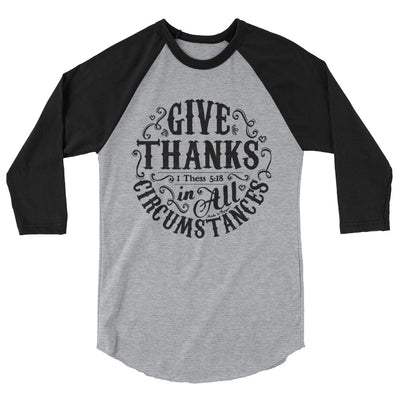 Give Thanks In All Circumstances - Unisex 3/4 Sleeve Raglan Baseball Tee-Heather Grey/Black-XS-Made In Agapé