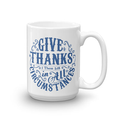 Give Thanks In All Circumstances - Coffee Mug-15oz-Made In Agapé