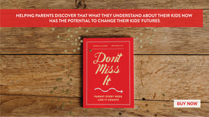 Don't Miss It Parenting Book