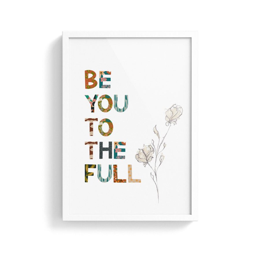 Be You To The Full Print