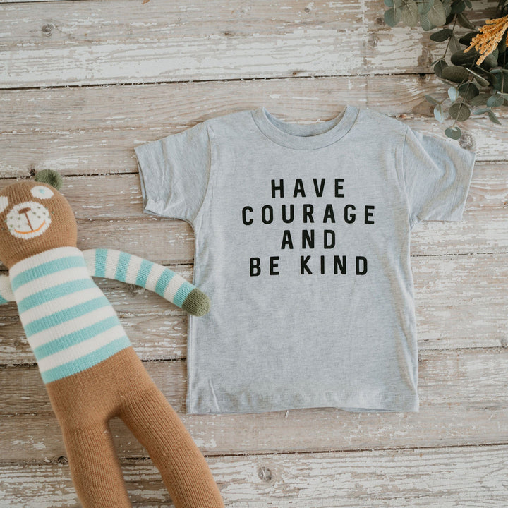 Have Courage and Be Kind Toddler T-Shirt