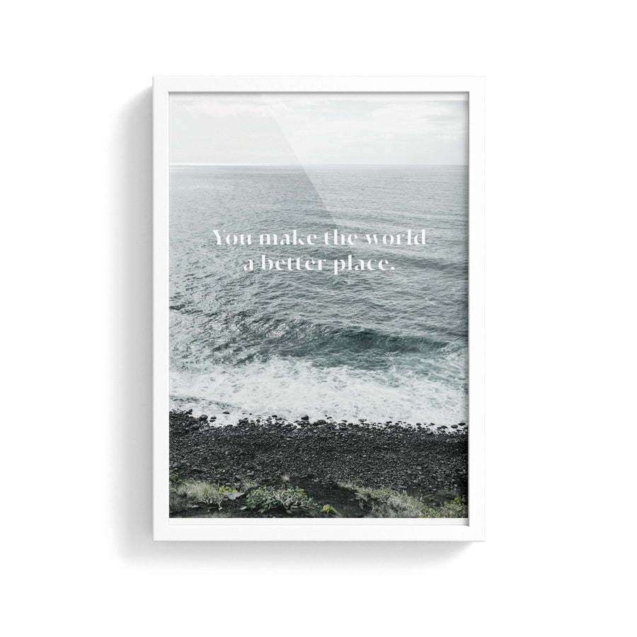 You Make the World a Better Place Print