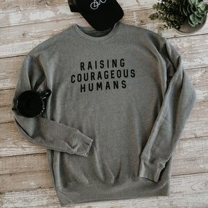 Raising Courageous Humans Sweatshirt