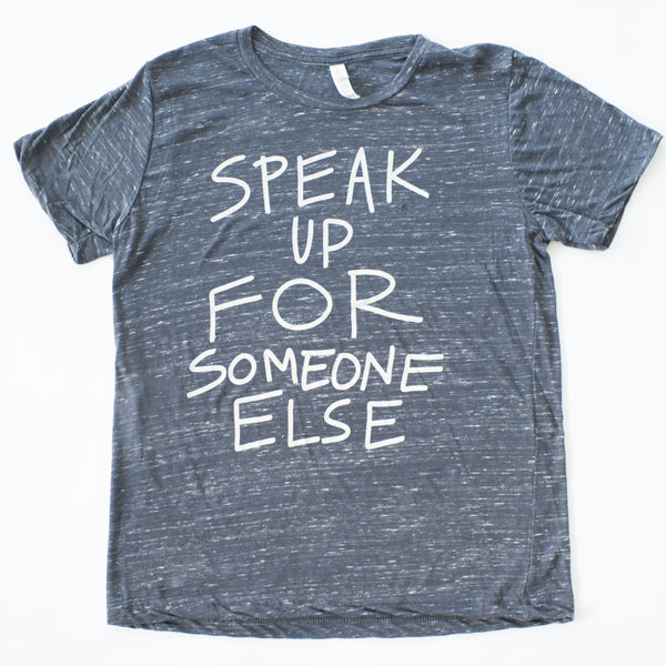 Speak Up For Someone Else T-Shirt