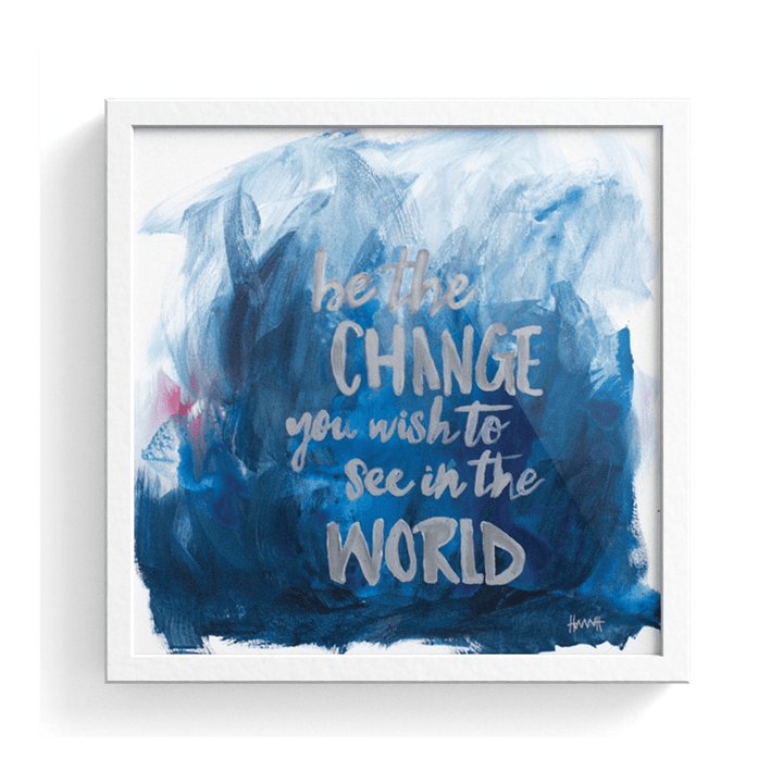 Be The Change Print