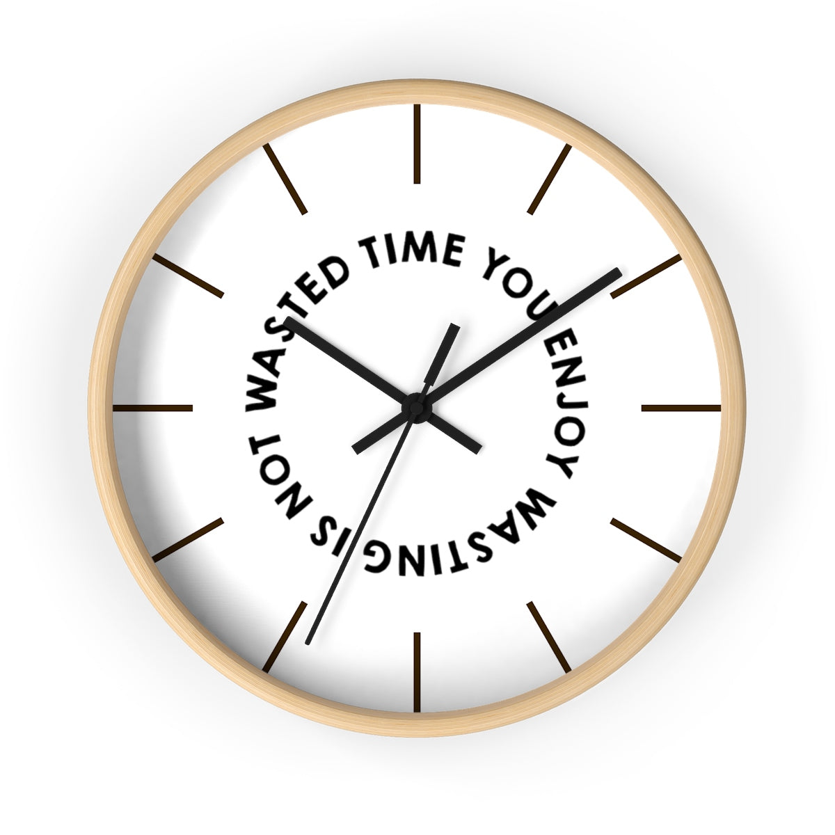 Wall clock — Time you enjoy wasting is not wasted time