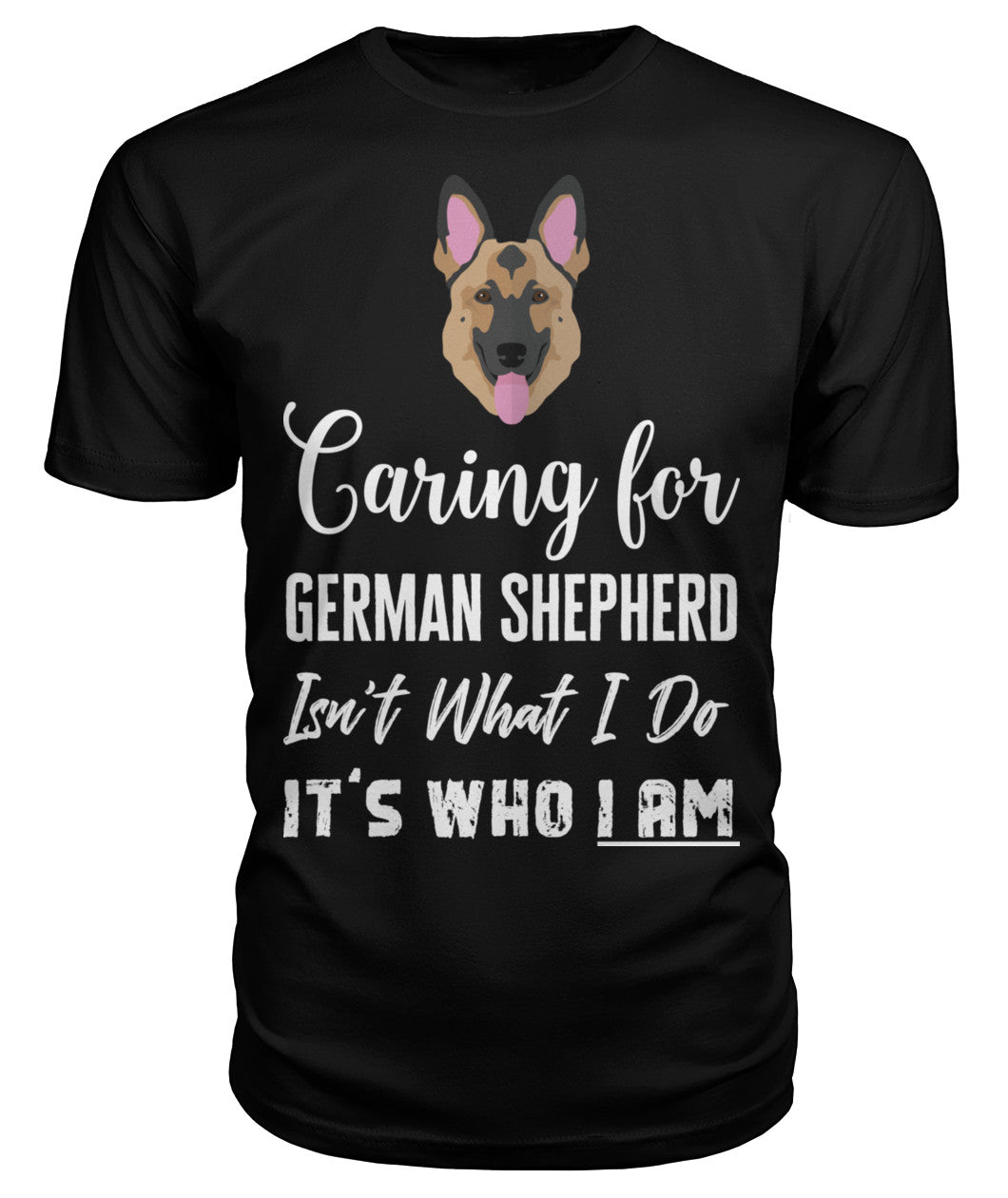 """Care for German Shepherd Isn't What I Do, It's Who I Am"" T-Shirt"